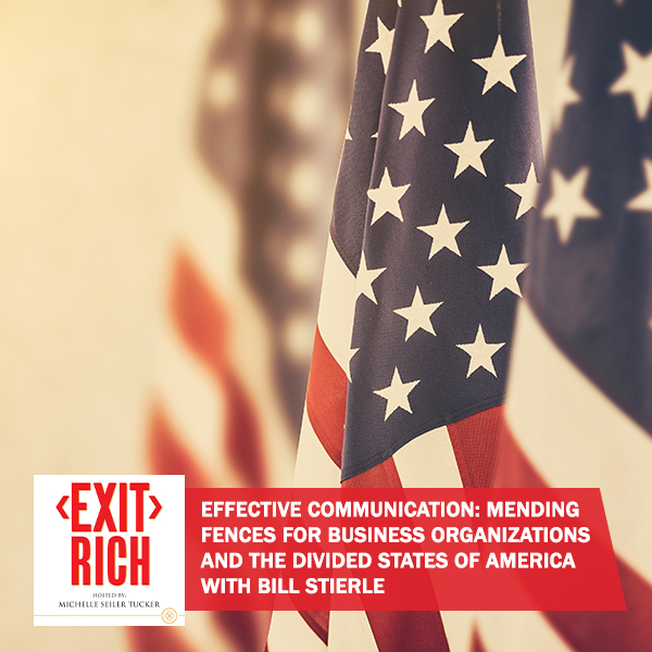 Effective Communication: Mending Fences For Business Organizations And The Divided States Of America With Bill Stierle